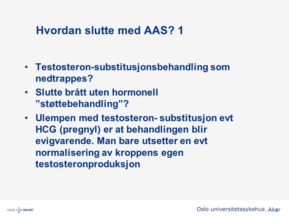 """, Aker Hvordan slutte med AAS? 1 •Testosteron-substitusjonsbehandling som nedtrappes? •Slutte brått uten hormonell """"støttebehandling""""? •Ulempen med te"""