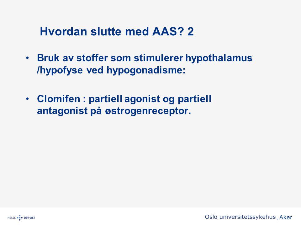 , Aker Hvordan slutte med AAS? 2 •Bruk av stoffer som stimulerer hypothalamus /hypofyse ved hypogonadisme: •Clomifen : partiell agonist og partiell an