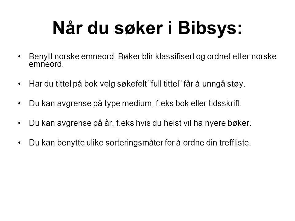 """Når du søker i Bibsys: •Benytt norske emneord. Bøker blir klassifisert og ordnet etter norske emneord. •Har du tittel på bok velg søkefelt """"full titte"""