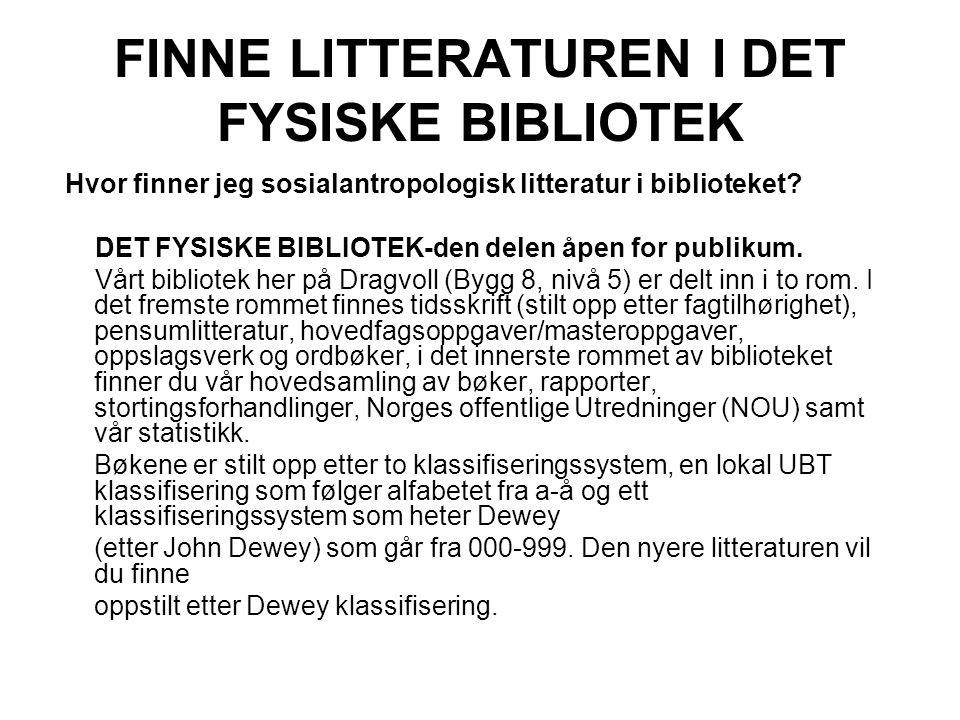 FINNE LITTERATUREN I DET FYSISKE BIBLIOTEK Hvor finner jeg sosialantropologisk litteratur i biblioteket? DET FYSISKE BIBLIOTEK-den delen åpen for publ