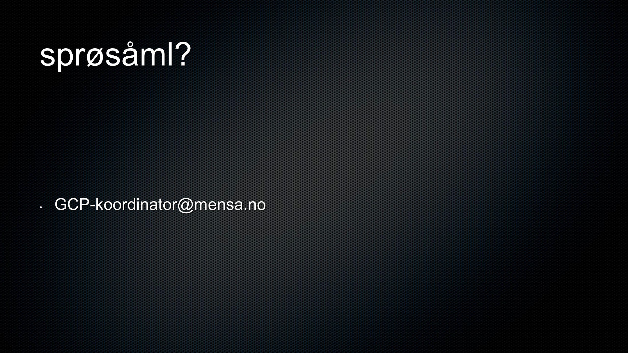 sprøsåml? • GCP-koordinator@mensa.no