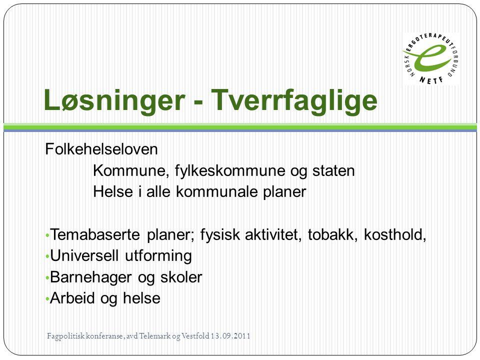 Løsninger - Tverrfaglige Folkehelseloven Kommune, fylkeskommune og staten Helse i alle kommunale planer • Temabaserte planer; fysisk aktivitet, tobakk