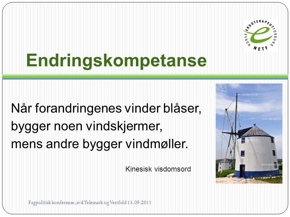 Endringskompetanse Når forandringenes vinder blåser, bygger noen vindskjermer, mens andre bygger vindmøller. Kinesisk visdomsord Fagpolitisk konferans