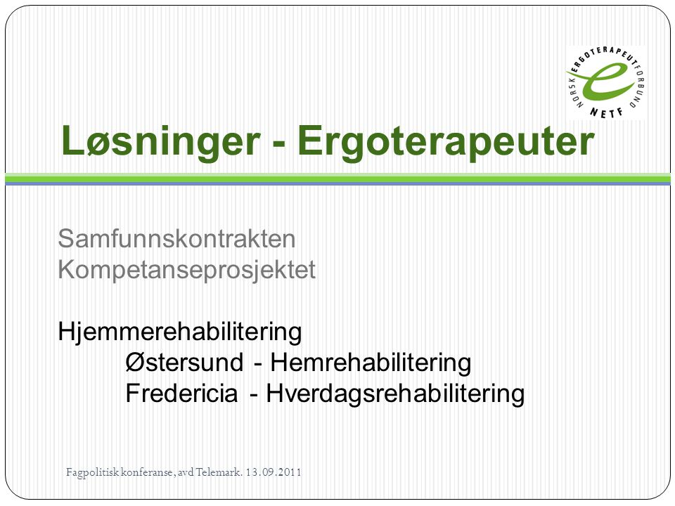 Løsninger - Ergoterapeuter Samfunnskontrakten Kompetanseprosjektet Hjemmerehabilitering Østersund - Hemrehabilitering Fredericia - Hverdagsrehabiliter