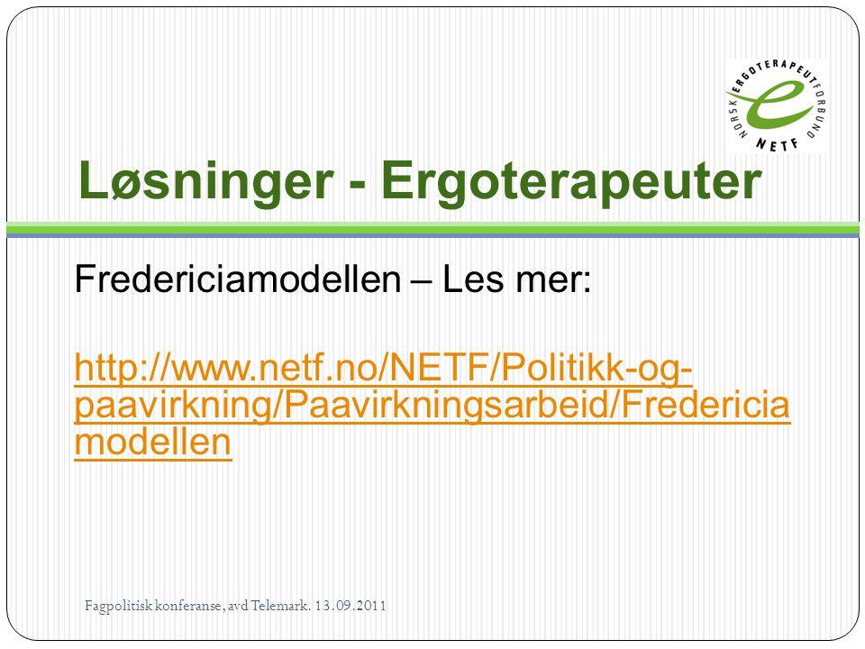 Løsninger - Ergoterapeuter Fredericiamodellen – Les mer: http://www.netf.no/NETF/Politikk-og- paavirkning/Paavirkningsarbeid/Fredericia modellen Fagpo