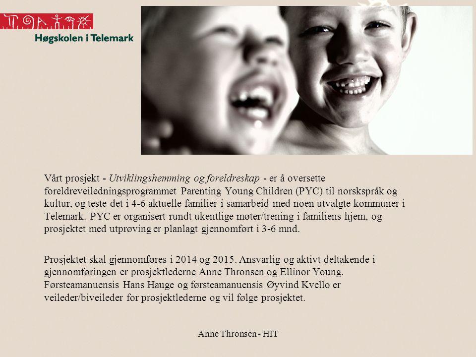 Anne Thronsen - HIT Vårt prosjekt - Utviklingshemming og foreldreskap - er å oversette foreldreveiledningsprogrammet Parenting Young Children (PYC) ti