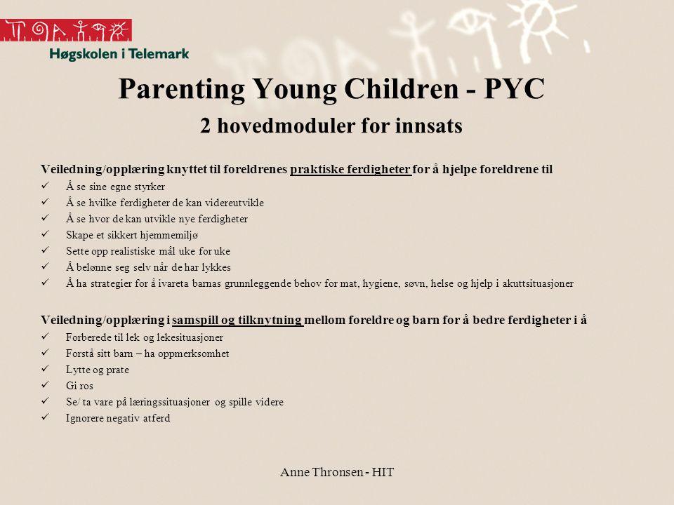 Parenting Young Children - PYC 2 hovedmoduler for innsats Veiledning/opplæring knyttet til foreldrenes praktiske ferdigheter for å hjelpe foreldrene t