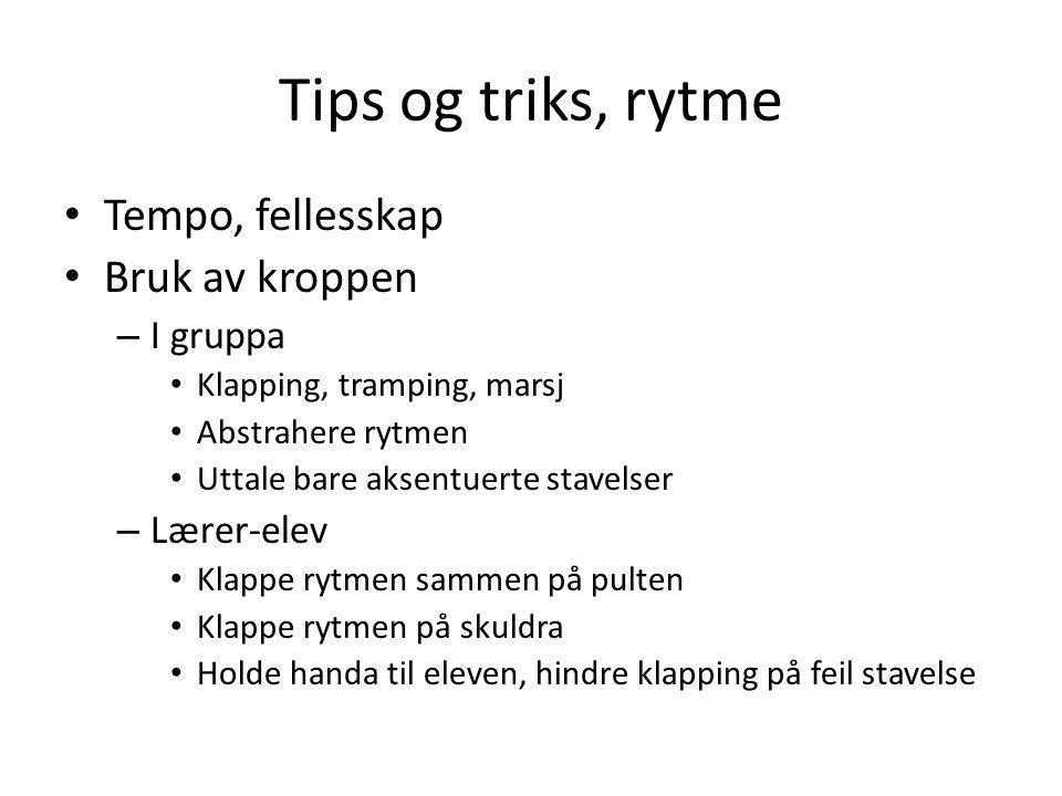 Tips og triks, rytme • Tempo, fellesskap • Bruk av kroppen – I gruppa • Klapping, tramping, marsj • Abstrahere rytmen • Uttale bare aksentuerte stavel