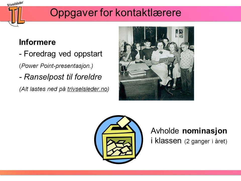 Oppgaver for kontaktlærere Informere - Foredrag ved oppstart (Power Point-presentasjon.) - Ranselpost til foreldre (Alt lastes ned på trivselsleder.no