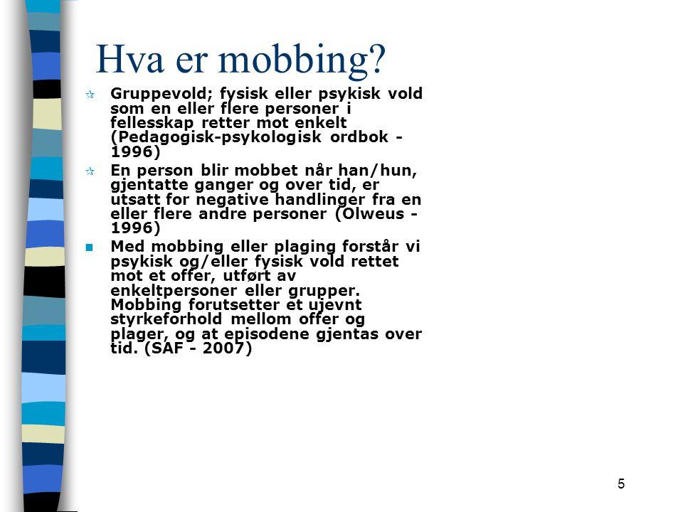 5 Hva er mobbing? ¶ Gruppevold; fysisk eller psykisk vold som en eller flere personer i fellesskap retter mot enkelt (Pedagogisk-psykologisk ordbok -