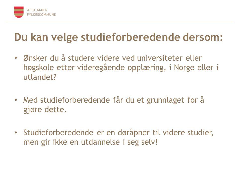 Du kan velge studieforberedende dersom: • Ønsker du å studere videre ved universiteter eller høgskole etter videregående opplæring, i Norge eller i ut