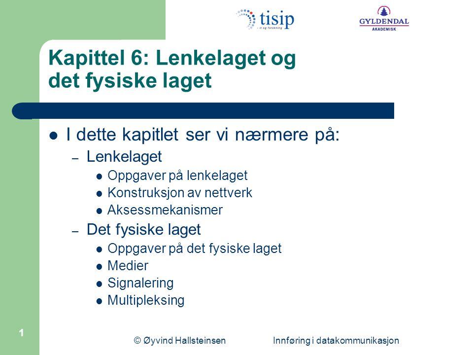 © Øyvind Hallsteinsen Innføring i datakommunikasjon 1 Kapittel 6: Lenkelaget og det fysiske laget  I dette kapitlet ser vi nærmere på: – Lenkelaget 