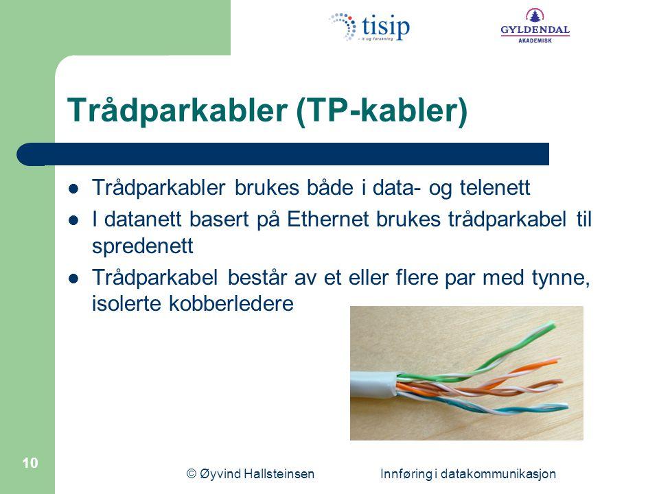© Øyvind Hallsteinsen Innføring i datakommunikasjon 10 Trådparkabler (TP-kabler)  Trådparkabler brukes både i data- og telenett  I datanett basert p