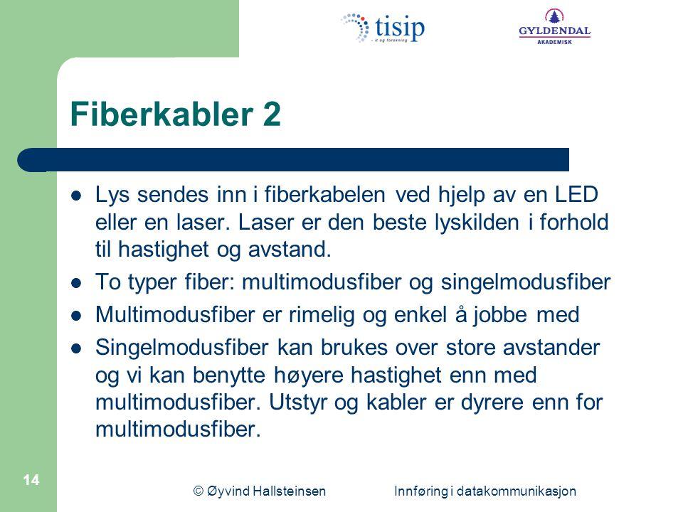 © Øyvind Hallsteinsen Innføring i datakommunikasjon 14 Fiberkabler 2  Lys sendes inn i fiberkabelen ved hjelp av en LED eller en laser. Laser er den