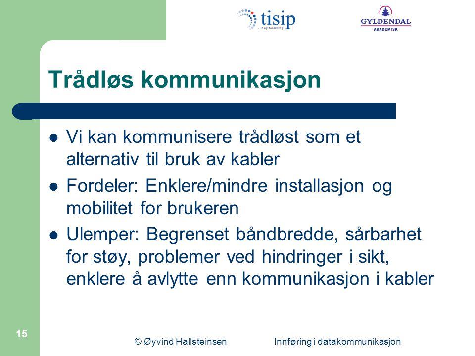 © Øyvind Hallsteinsen Innføring i datakommunikasjon 15 Trådløs kommunikasjon  Vi kan kommunisere trådløst som et alternativ til bruk av kabler  Ford