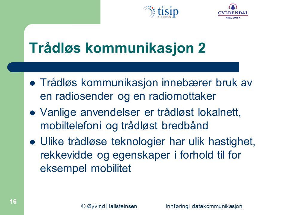 © Øyvind Hallsteinsen Innføring i datakommunikasjon 16 Trådløs kommunikasjon 2  Trådløs kommunikasjon innebærer bruk av en radiosender og en radiomot