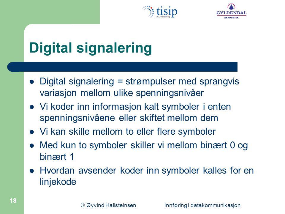 © Øyvind Hallsteinsen Innføring i datakommunikasjon 18 Digital signalering  Digital signalering = strømpulser med sprangvis variasjon mellom ulike sp