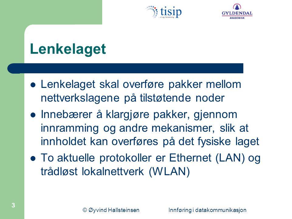 © Øyvind Hallsteinsen Innføring i datakommunikasjon 3 Lenkelaget  Lenkelaget skal overføre pakker mellom nettverkslagene på tilstøtende noder  Inneb
