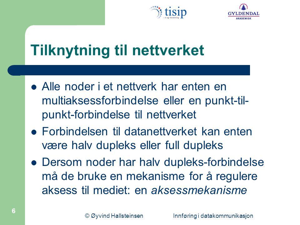 © Øyvind Hallsteinsen Innføring i datakommunikasjon 6 Tilknytning til nettverket  Alle noder i et nettverk har enten en multiaksessforbindelse eller