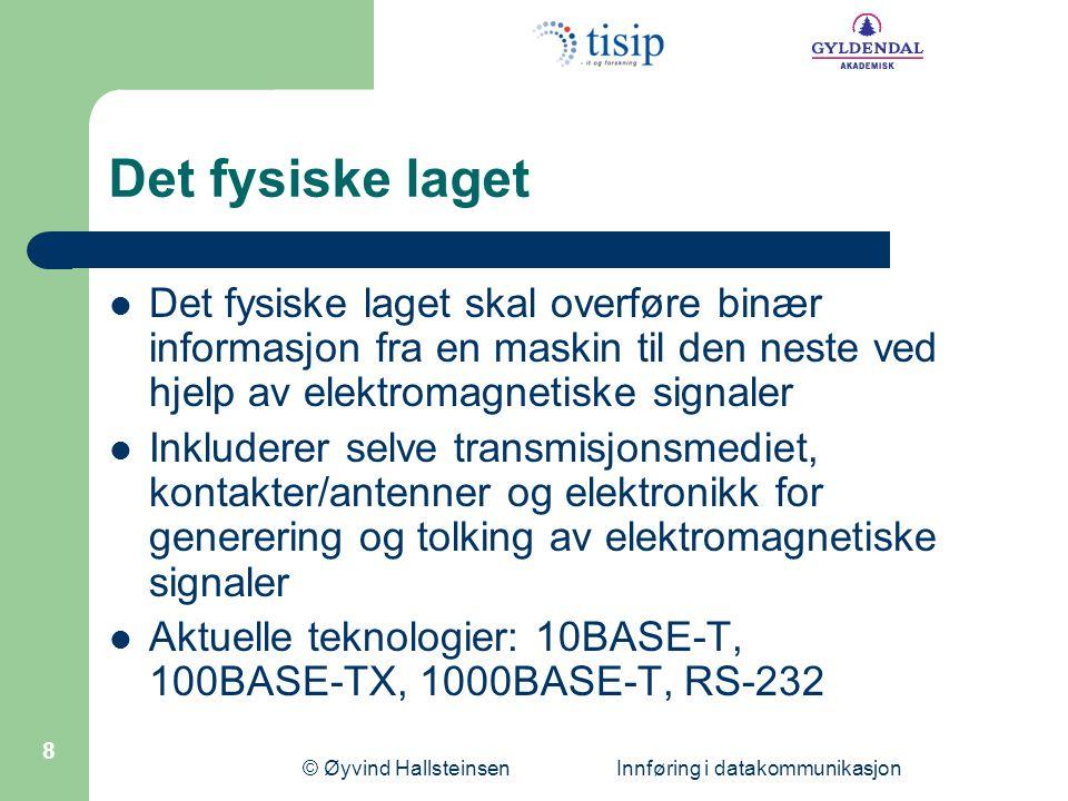 © Øyvind Hallsteinsen Innføring i datakommunikasjon 8 Det fysiske laget  Det fysiske laget skal overføre binær informasjon fra en maskin til den nest
