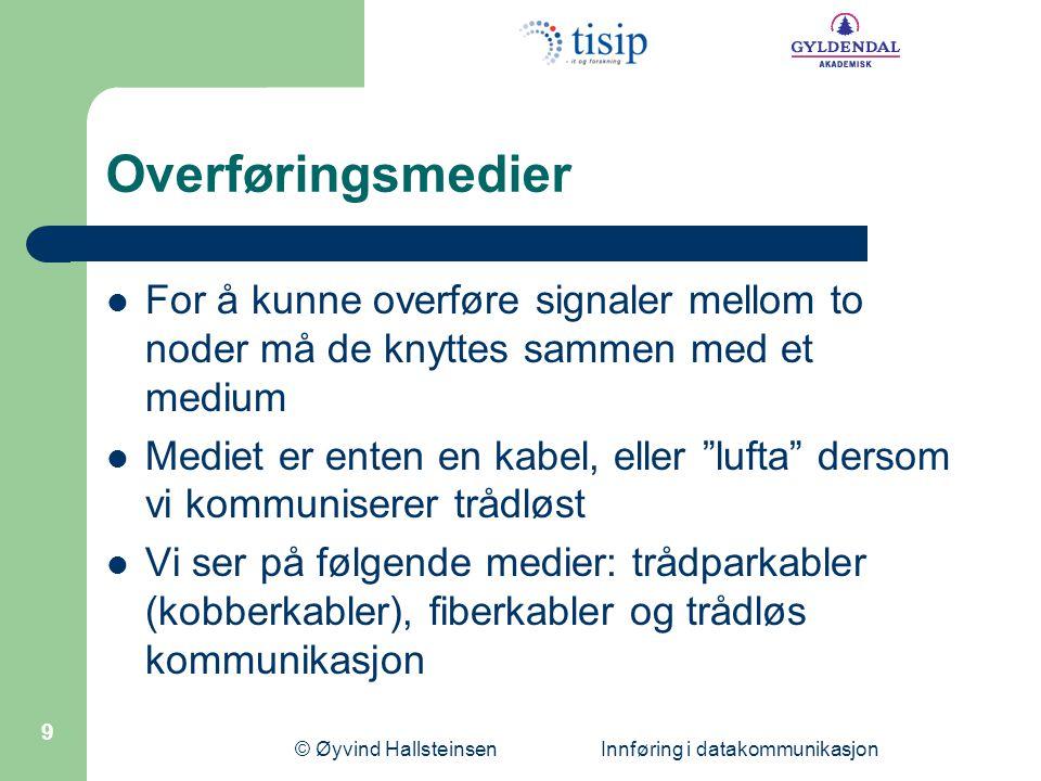 © Øyvind Hallsteinsen Innføring i datakommunikasjon 9 Overføringsmedier  For å kunne overføre signaler mellom to noder må de knyttes sammen med et me