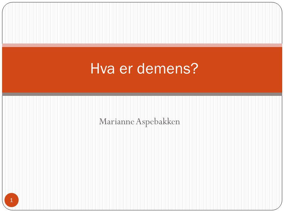 Marianne Aspebakken Hva er demens? 1