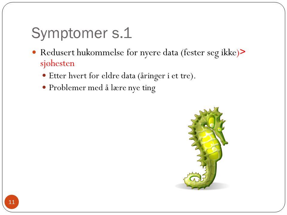 Symptomer s.1  Redusert hukommelse for nyere data (fester seg ikke) > sjøhesten  Etter hvert for eldre data (åringer i et tre).  Problemer med å læ