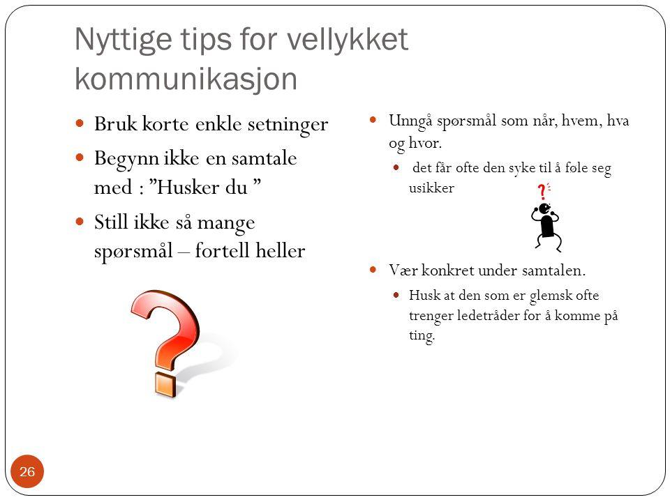 """Nyttige tips for vellykket kommunikasjon  Bruk korte enkle setninger  Begynn ikke en samtale med : """"Husker du """"  Still ikke så mange spørsmål – for"""
