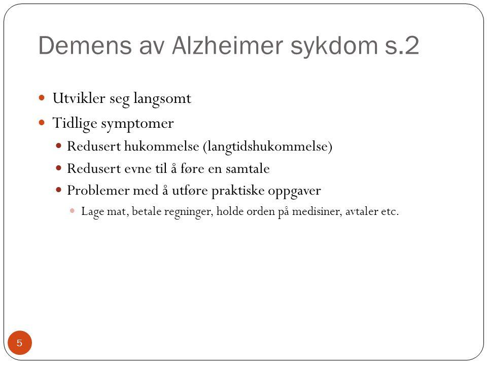 Demens av Alzheimer sykdom s.2  Utvikler seg langsomt  Tidlige symptomer  Redusert hukommelse (langtidshukommelse)  Redusert evne til å føre en sa