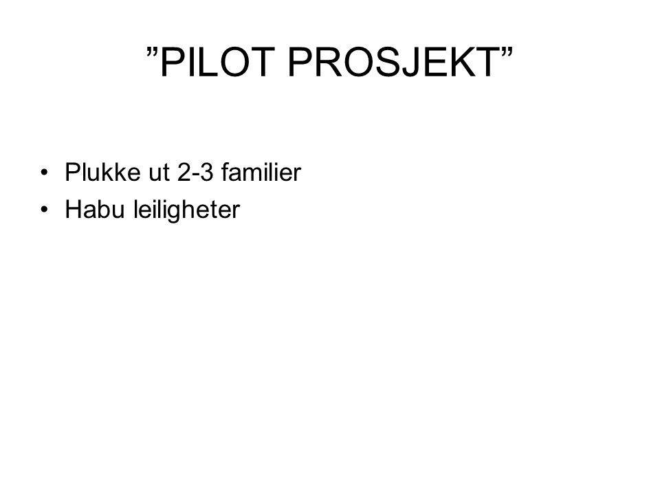 PILOT PROSJEKT •Plukke ut 2-3 familier •Habu leiligheter