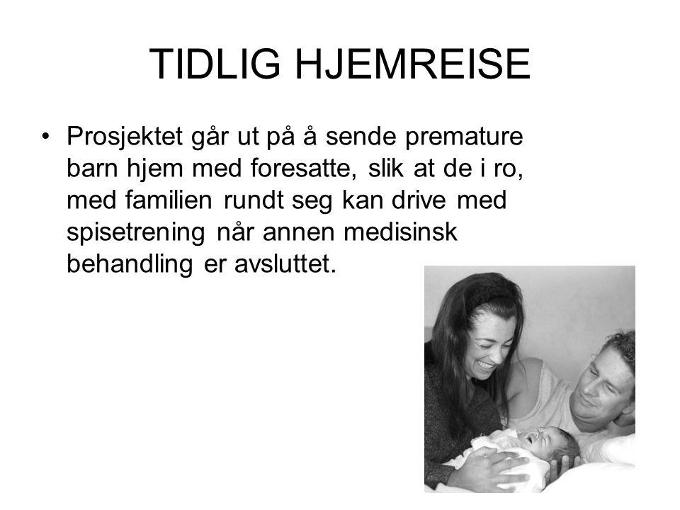 TIDLIG HJEMREISE •Prosjektet går ut på å sende premature barn hjem med foresatte, slik at de i ro, med familien rundt seg kan drive med spisetrening når annen medisinsk behandling er avsluttet.