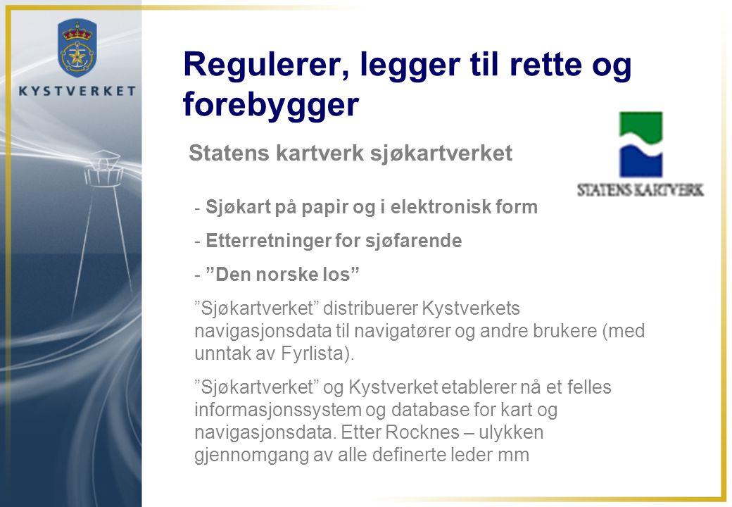 """Regulerer, legger til rette og forebygger Statens kartverk sjøkartverket - Sjøkart på papir og i elektronisk form - Etterretninger for sjøfarende - """"D"""
