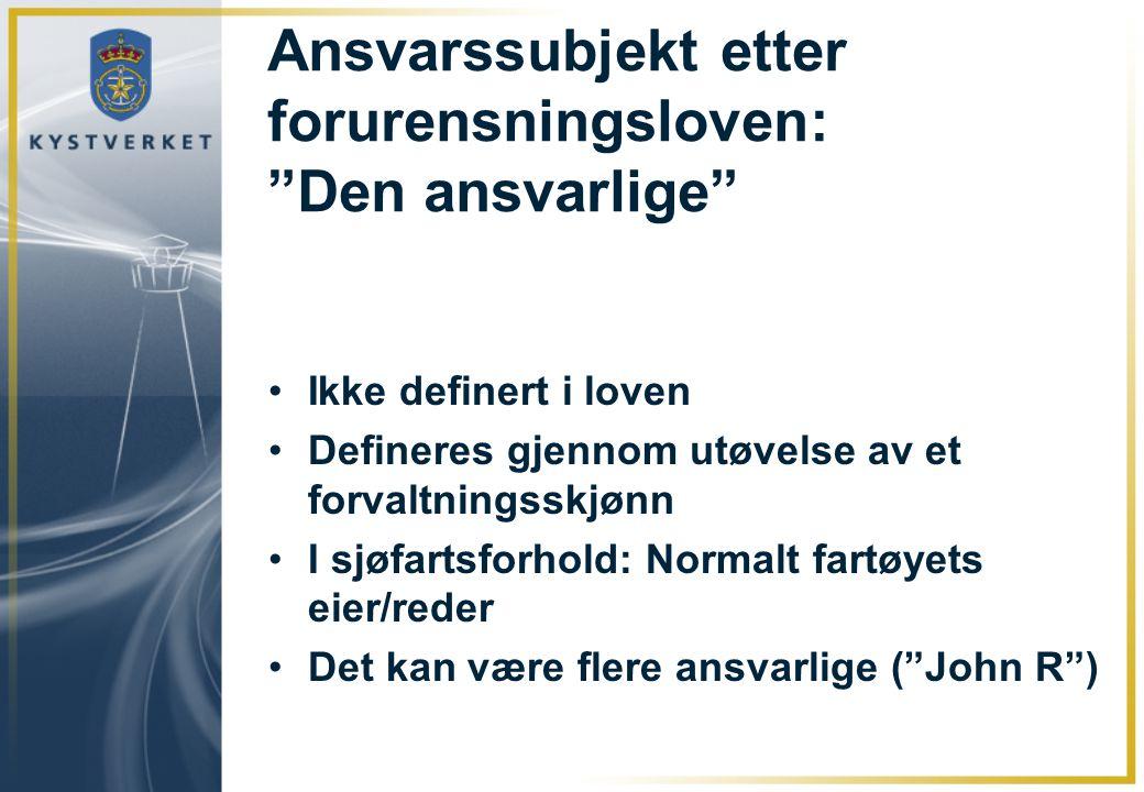 """Ansvarssubjekt etter forurensningsloven: """"Den ansvarlige"""" •Ikke definert i loven •Defineres gjennom utøvelse av et forvaltningsskjønn •I sjøfartsforho"""