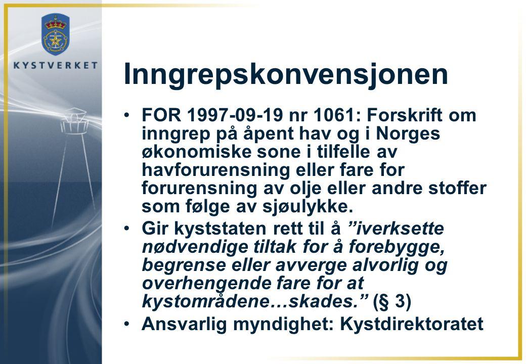 Inngrepskonvensjonen •FOR 1997-09-19 nr 1061: Forskrift om inngrep på åpent hav og i Norges økonomiske sone i tilfelle av havforurensning eller fare f