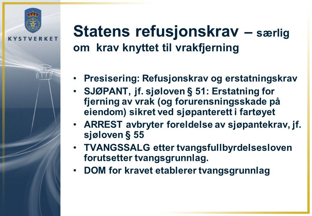 Statens refusjonskrav – særlig om krav knyttet til vrakfjerning •Presisering: Refusjonskrav og erstatningskrav •SJØPANT, jf. sjøloven § 51: Erstatning