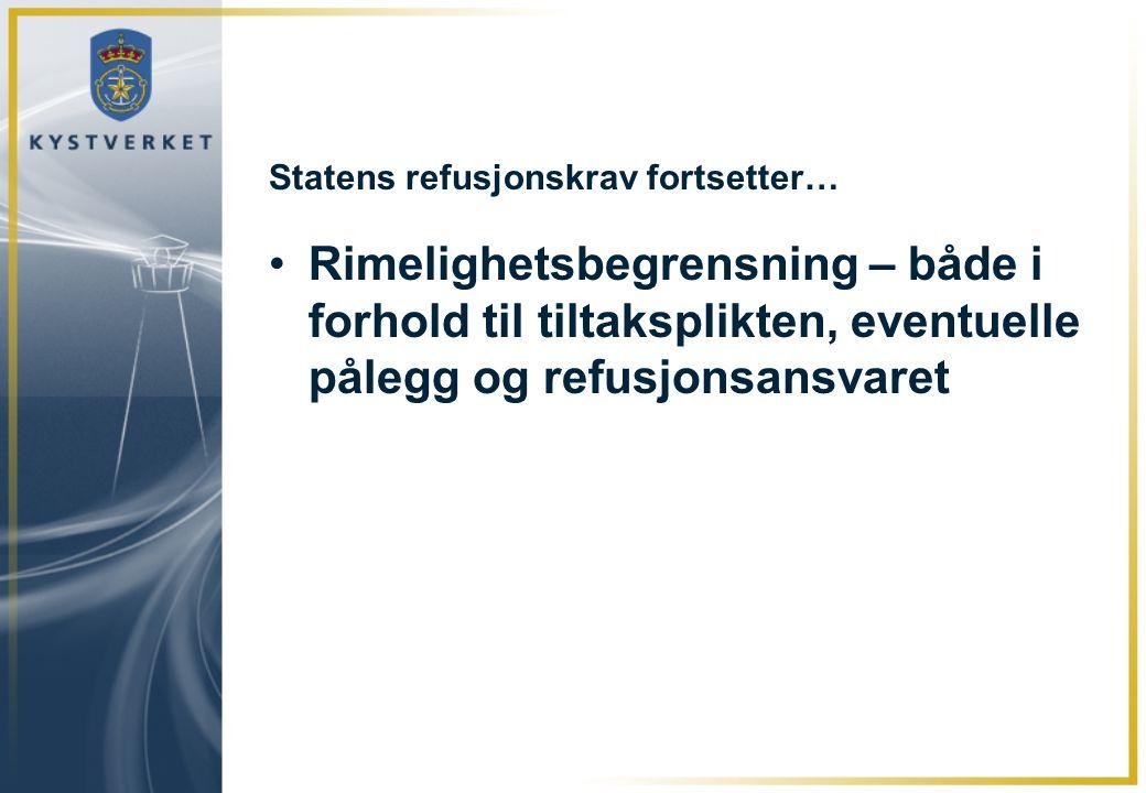 Statens refusjonskrav fortsetter… •Rimelighetsbegrensning – både i forhold til tiltaksplikten, eventuelle pålegg og refusjonsansvaret