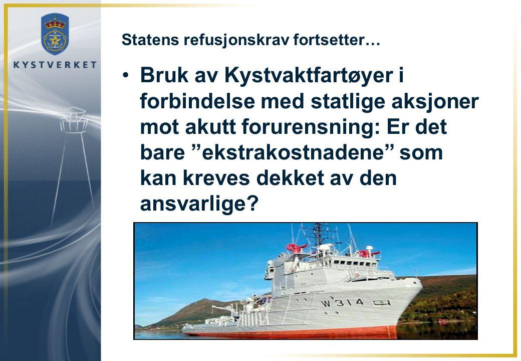 """Statens refusjonskrav fortsetter… •Bruk av Kystvaktfartøyer i forbindelse med statlige aksjoner mot akutt forurensning: Er det bare """"ekstrakostnadene"""""""