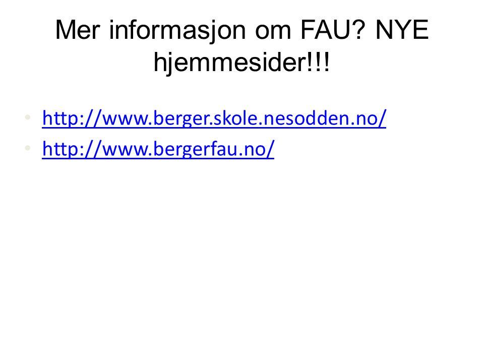 Mer informasjon om FAU? NYE hjemmesider!!! • http://www.berger.skole.nesodden.no/ http://www.berger.skole.nesodden.no/ • http://www.bergerfau.no/ http