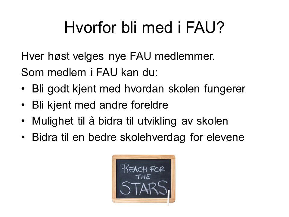 Hvorfor bli med i FAU? Hver høst velges nye FAU medlemmer. Som medlem i FAU kan du: •Bli godt kjent med hvordan skolen fungerer •Bli kjent med andre f