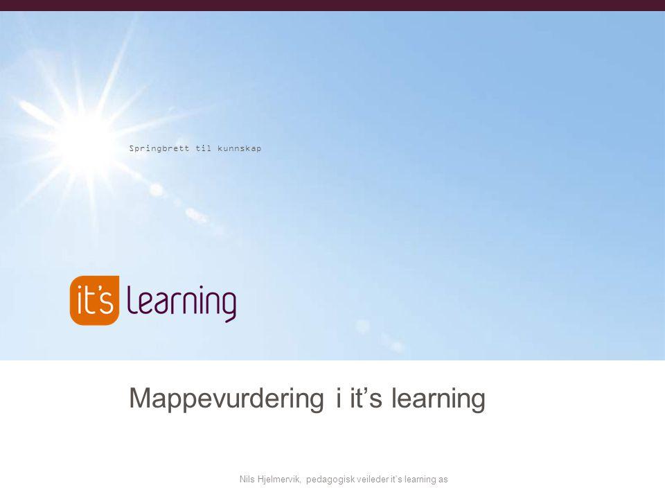 Springbrett til kunnskap Nils Hjelmervik, pedagogisk veileder it s learning as Mappevurdering i it's learning