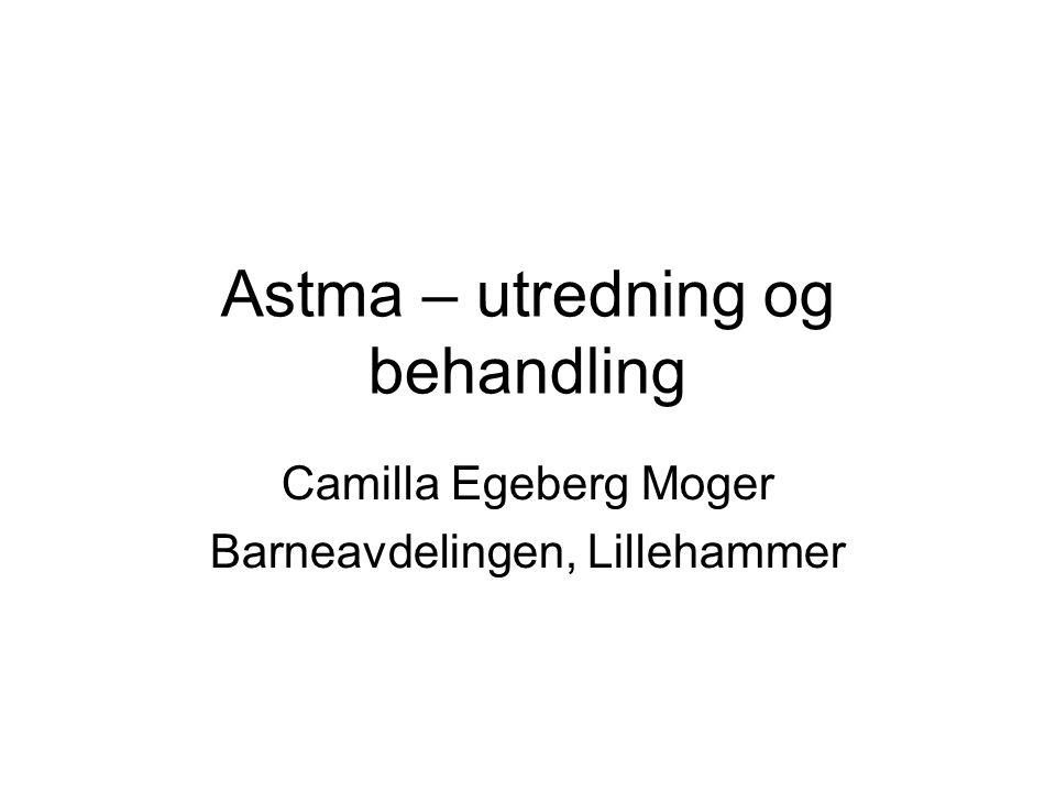 Astma – utredning og behandling Camilla Egeberg Moger Barneavdelingen, Lillehammer