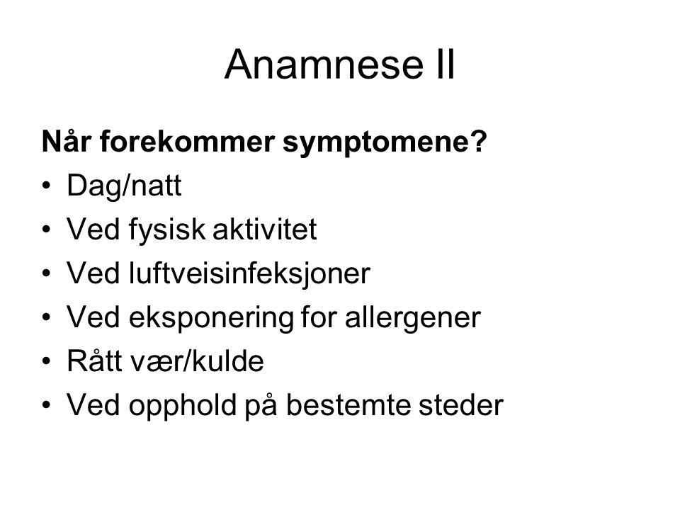 Anamnese II Når forekommer symptomene.