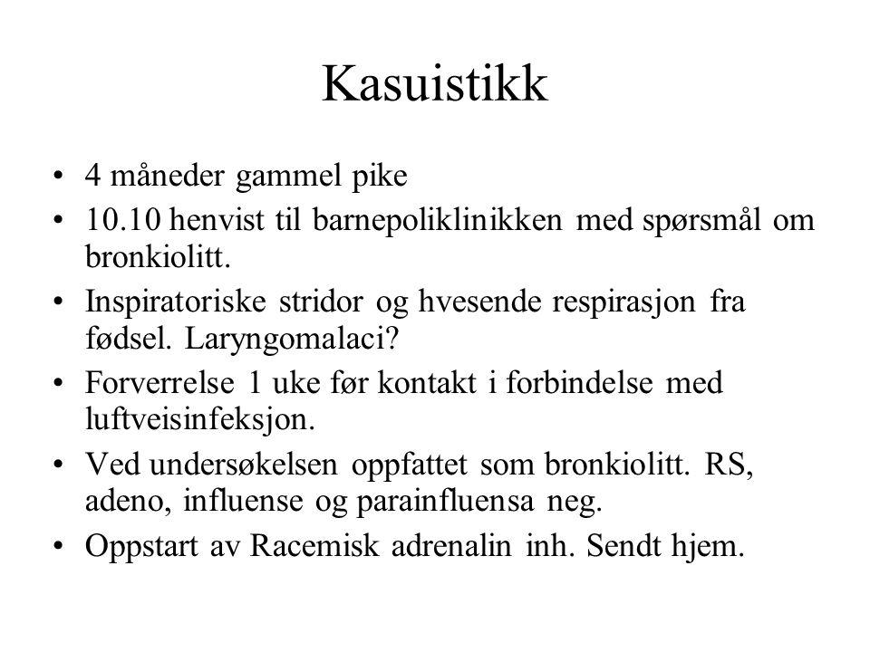Kasuistikk •4 måneder gammel pike •10.10 henvist til barnepoliklinikken med spørsmål om bronkiolitt.