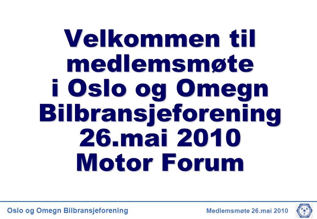Oslo og Omegn Bilbransjeforening Medlemsmøte 26.mai 2010 Velkommen til medlemsmøte i Oslo og Omegn Bilbransjeforening 26.mai 2010 Motor Forum
