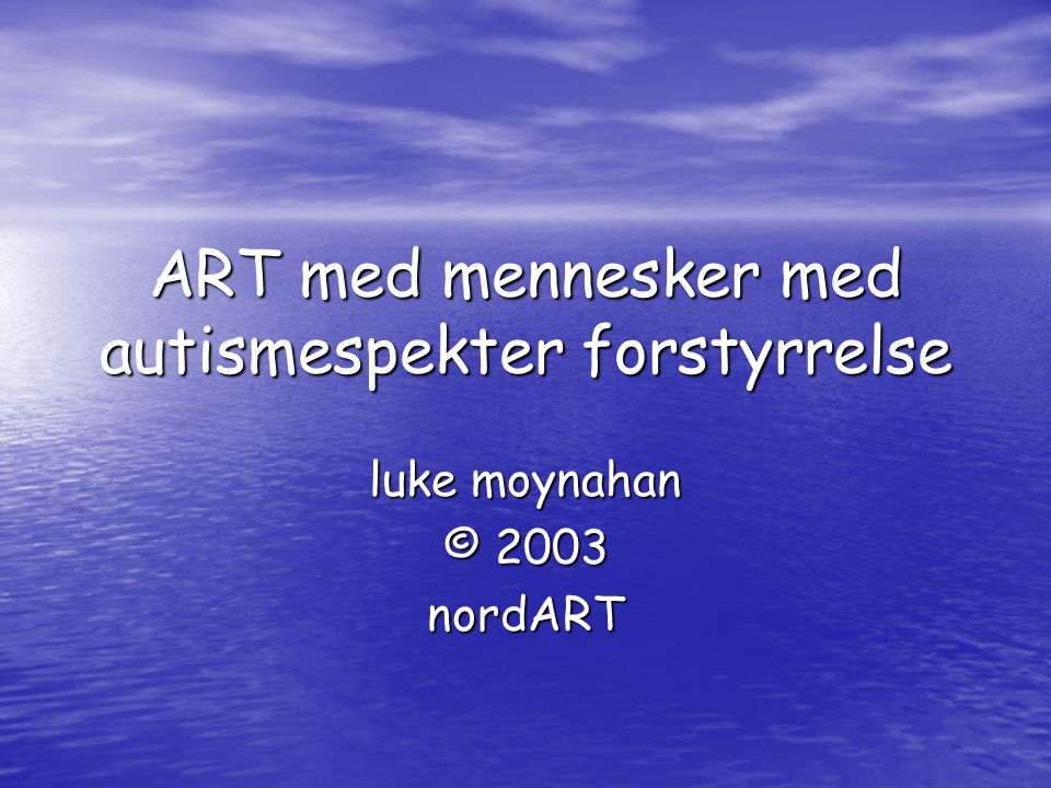 ART med mennesker med autismespekter forstyrrelse luke moynahan © 2003 nordART