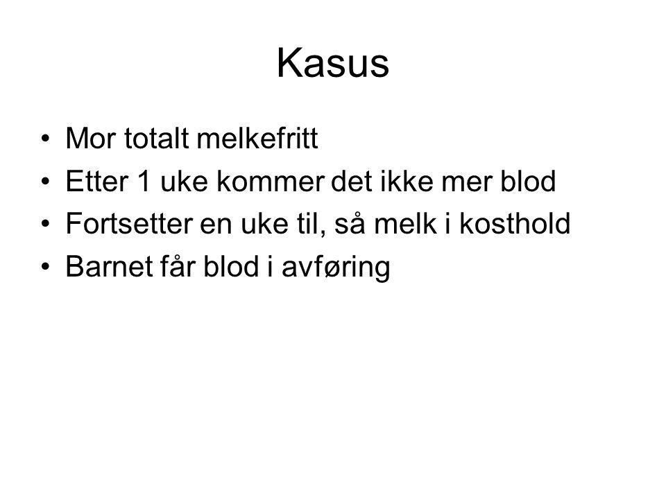 Kasus •Mor totalt melkefritt •Etter 1 uke kommer det ikke mer blod •Fortsetter en uke til, så melk i kosthold •Barnet får blod i avføring