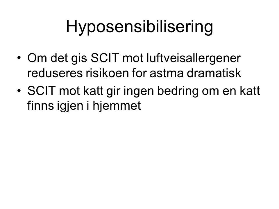 Hyposensibilisering •Om det gis SCIT mot luftveisallergener reduseres risikoen for astma dramatisk •SCIT mot katt gir ingen bedring om en katt finns i