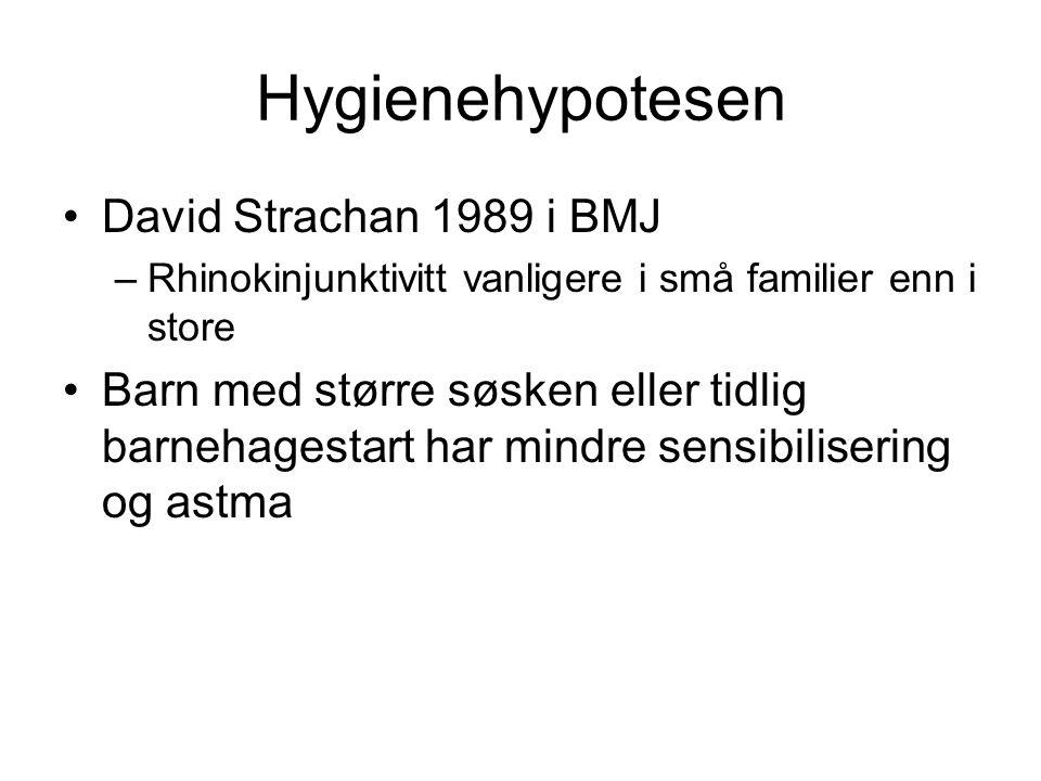 Hygienehypotesen •David Strachan 1989 i BMJ –Rhinokinjunktivitt vanligere i små familier enn i store •Barn med større søsken eller tidlig barnehagesta