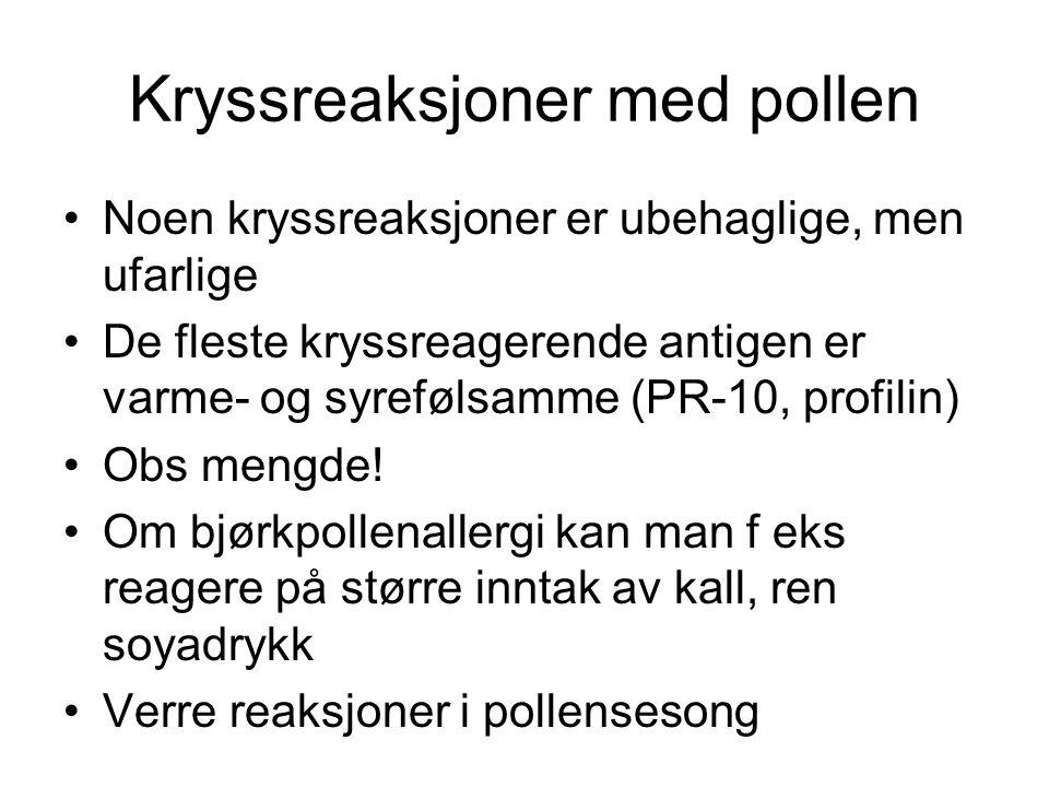 Kryssreaksjoner med pollen •Noen kryssreaksjoner er ubehaglige, men ufarlige •De fleste kryssreagerende antigen er varme- og syrefølsamme (PR-10, prof