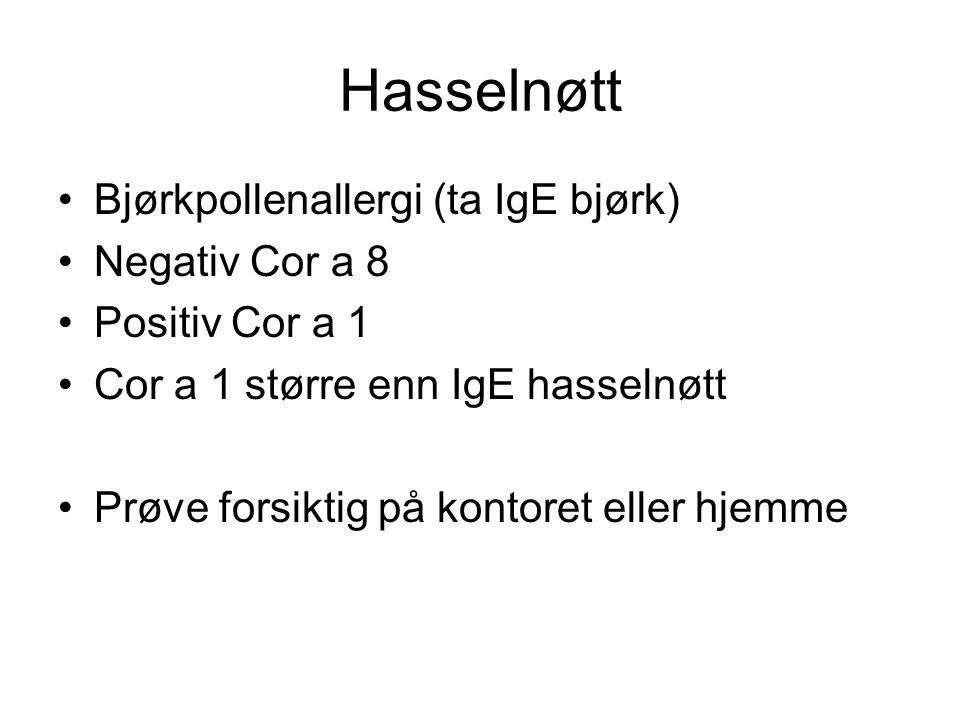 Hasselnøtt •Bjørkpollenallergi (ta IgE bjørk) •Negativ Cor a 8 •Positiv Cor a 1 •Cor a 1 større enn IgE hasselnøtt •Prøve forsiktig på kontoret eller